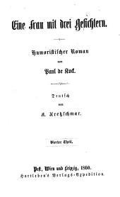 Eine Frau mit drei Gesichtern: Humoristischer Roman von Paul de Kock. Deutsch von A. Kretzschmar, Band 4