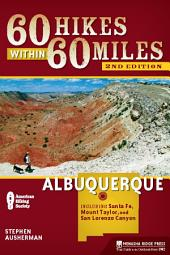 60 Hikes Within 60 Miles: Albuquerque: Including Santa Fe, Mount Taylor, and San Lorenzo Canyon