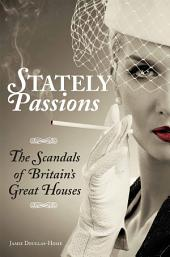 Stately Passions: The Scandals of Britains Great Houses