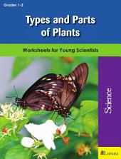 Types and Parts of Plants: Worksheets for Young Scientists