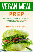 Vegan Meal Prep  Embrace the Benefits of a Vegan Diet Through Many Easy and Quick Recipes for Beginners PDF