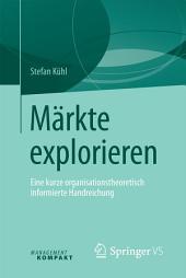 Märkte explorieren: Eine kurze organisationstheoretisch informierte Handreichung