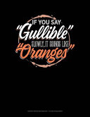 If You Say Gullible Slowly It Sounds Like Oranges  Graph Paper Notebook   1 2 Inch Squares