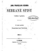 Jana Pravoslava koubka Sebrané spisy: veršem i prozou, Svazky 1–2