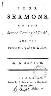 Four Sermons, on the Second Coming of Christ: And the Future Misery of the Wicked. By J. Benson, Volume 4