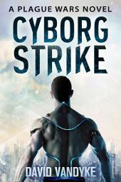 Cyborg Strike: Plague Wars Book 9