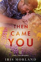 Then Came You (Love Everlasting) (The Youngers Book 1): Sexy Small Town Younger Man Older Woman Romance