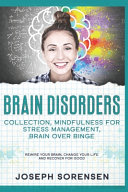 Brain Disorders: Collection, Mindfulness for Stress Management, Brain Over Binge