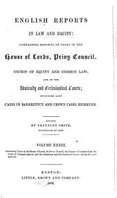 English Reports in Law and Equity: Containing Reports of Cases in the House of Lords, Privy Council, Courts of Equity and Common Law; and in the Admiralty and Ecclesiastical Courts; Including Also Cases in Bankruptcy and Crown Cases Reserved