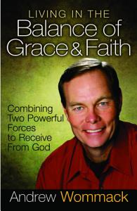 Living in the Balance of Grace and Faith PDF