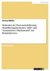 """Methoden der Prozessmodellierung. Modellierungsmethoden """"ARIS"""" und """"Semantisches Objektmodell"""" mit Beispielprozess."""