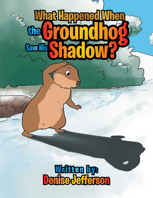 What Happened When the Groundhog Saw His Shadow  PDF