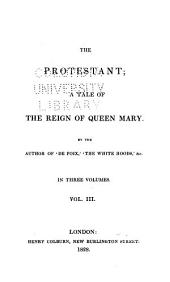 The Protestant: A Tale of the Reign of Queen Mary, Volume 3