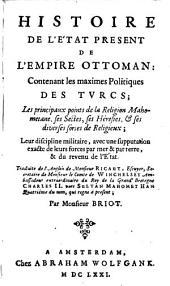 Histoire de l'etat présent de l'Empire Ottoman: contenant les maximes politiques des Turcs ... leur discipline militaire ...
