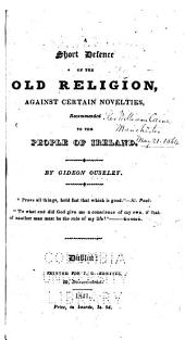 A Short Defence of the Old Religion, Against Certain Novelties, Recommended to the People of Ireland