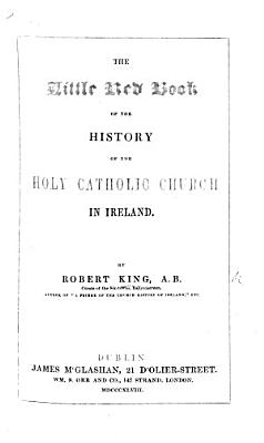 The Little Red Book  Or  the History of the Holy Catholic Church in Ireland PDF