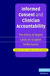 Informed Consent and Clinician Accountability: The Ethics of Report Cards on Surgeon Performance