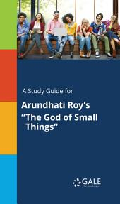 "A Study Guide for Arundhati Roy's ""The God of Small Things"""