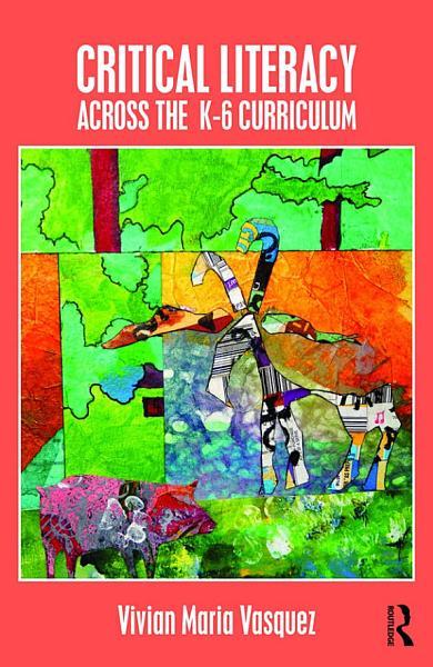 Critical Literacy Across The K 6 Curriculum