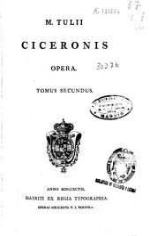 M. Tulii Ciceronis Opera: tomus secundus