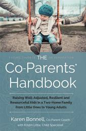 The Co-Parents' Handbook: Raising Well-Adjusted, Resilient, and Resourceful Kids in a Two-Home Family—From Little Ones to Young Adults