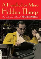 A Hundred or More Hidden Things: The Life and Films of Vincente Minnelli
