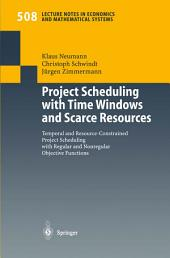 Project Scheduling with Time Windows and Scarce Resources: Temporal and Resource-Constrained Project Scheduling with Regular and Nonregular Objective Functions
