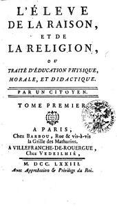 L'Eleve de la raison et de la religion ou Traité d'éducation physique, morale et didactique