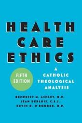 Health Care Ethics: A Catholic Theological Analysis, Fifth Edition, Edition 5