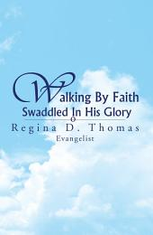 Walking By Faith Swaddled In His Glory