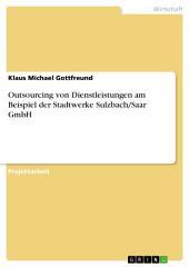 Outsourcing von Dienstleistungen am Beispiel der Stadtwerke Sulzbach/Saar GmbH