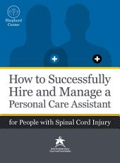 How to Successfully Hire and Manage a Personal Care Assistant: For People with Spinal Cord Injury