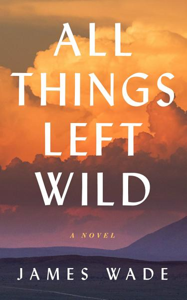 Download All Things Left Wild Book