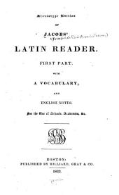 Jacobs' Latin Reader: With a Vocabulary and English Notes, Volume 1