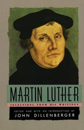 Martin Luther: Selections From His Writing