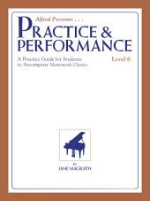 Masterwork Practice & Performance, Level 6: For Late Intermediate Piano
