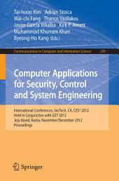 Computer Applications for Security, Control and System Engineering: International Conferences, SecTech, CA, CES3 2012, Held in Conjunction with GST 2012, Jeju Island, Korea, November 28-December 2, 2012. Proceedings