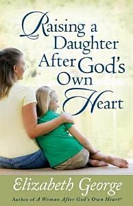 Raising a Daughter After God s Own Heart Book
