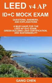 LEED v4 AP ID+C MOCK EXAM: Questions, Answers, and Explanations: A Must-Have for the LEED AP ID+C Exam, Green Building LEED Certification, and Sustainability