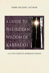 A Guide to Hidden Wisdom of Kabbalah: With Ten Complete Kabbalah Lessons