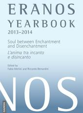 Eranos Yearbook 72: 2013–2014 Soul between Enchantment and Disenchantment