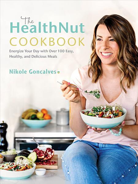Download The HealthNut Cookbook Book