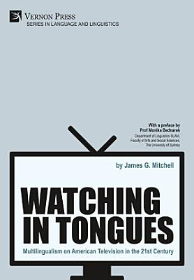 Watching in Tongues  Multilingualism on American Television in the 21st Century PDF