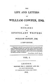 The Life and Letters of William Cowper, Esq: With Remarks on Epistolary Writers, Volume 1