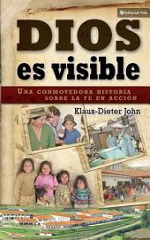 Dios es visible: Una conmovedora historia sobre la fe en acción
