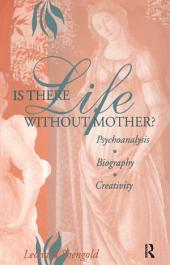 Is There Life Without Mother?: Psychoanalysis, Biography, Creativity