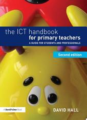 The ICT Handbook for Primary Teachers: A guide for students and professionals, Edition 2
