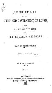Secret History of the Court and Government of Russia Under Alexander the First and the Emperor Nicholas: Volume 1