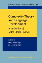 Complexity Theory and Language Development: In celebration of Diane Larsen-Freeman