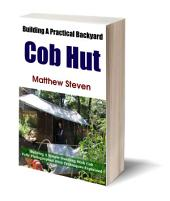 Building A Practical Backyard Cob Hut: Sculpting a Simple Dwelling with Cob
